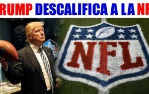 TRUMP DESCALIFICA A NFL POR NO OBLIGAR A JUGADORES A ESTAR DE PIE DURANTE HIMNO